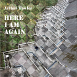 Arthur Fowler's Here I Am Again CD